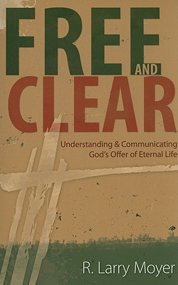 Free and Clear: Understanding & Communicating God's Offer of Eternal Life - Moyer, R Larry