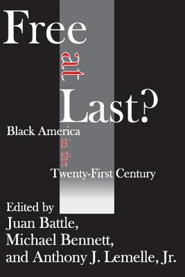 Free at Last?: Black America in the Twenty-First Century - Battle, Juan, Dr., and Bennett, Michael, and Lemelle, Anthony J