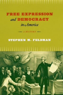 Free Expression and Democracy in America: A History - Feldman, Stephen M