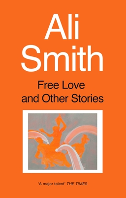 Free Love And Other Stories - Smith, Ali
