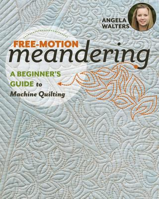 Free-Motion Meandering: A Beginner's Guide to Machine Quilting - Walters, Angela (Artist)