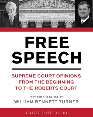 Free Speech: Supreme Court Opinions from the Beginning to the Roberts Court - Turner, William Bennett