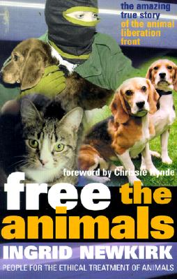Free the Animals (P) - Newkirk, Ingrid E, and Hynde, Chrissie (Foreword by)