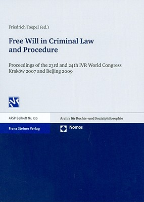 Free Will in Criminal Law and Procedure: Proceedings of the 23rd and 24th IVR World Congress, Krakow 2007and Beijing 2009 - Toepel, Friedrich (Editor)