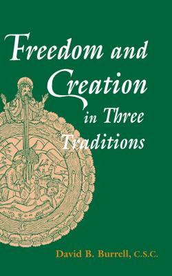 Freedom and Creation in Three Traditions - Burrell, David