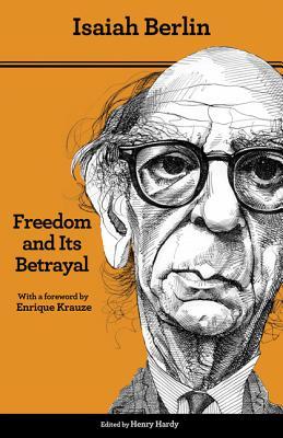 Freedom and Its Betrayal: Six Enemies of Human Liberty - Berlin, Isaiah