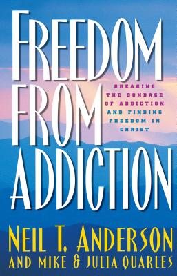 Freedom from Addiction: Breaking the Bondage of Addiction and Finding Freedom in Christ - Anderson, Neil T, Dr., and Quarles, Julia, and Quarles, Mike