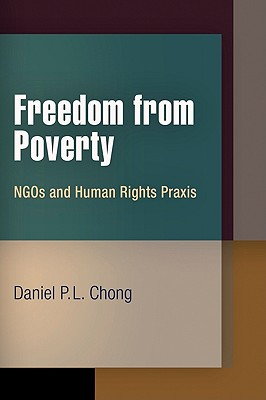 Freedom from Poverty: NGOs and Human Rights Praxis - Chong, Daniel P L