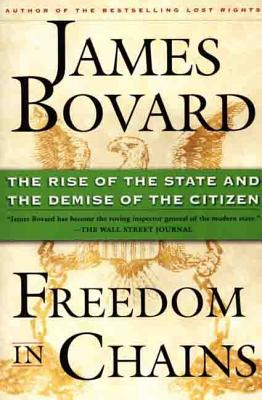 Freedom in Chains: The Rise of the State and the Demise of the Citizen - Bovard, James
