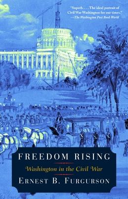 Freedom Rising: Washington in the Civil War - Furgurson, Ernest B