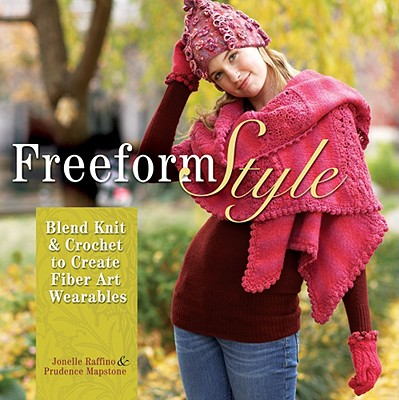 Freeform Style: Blend Knit and Crochet to Create Fiber Art Wearables - Raffino, Jonelle, and Mapstone, Prudence