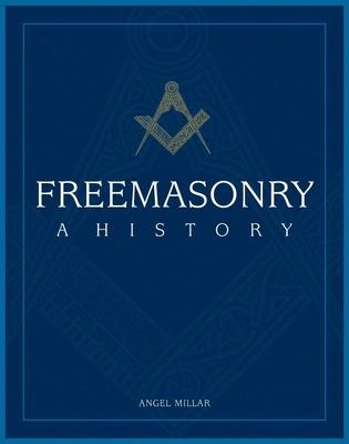 Freemasonry: A History - Millar, Angel