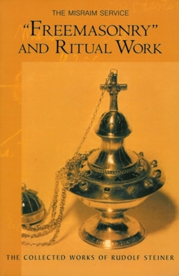 Freemasonry and Ritual Work: The Misraim Service - Steiner, Rudolf, Dr., and Bamford, Christopher (Introduction by), and Wood, John (Translated by)