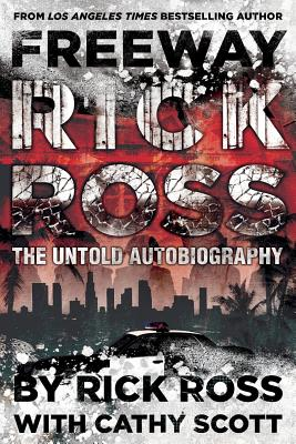 Freeway Rick Ross: The Untold Autobiography - Scott, Cathy, and Ross, Rick