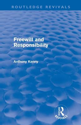 Freewill and Responsibility - Kenny, Anthony