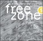 Freezone 5: The Radio Is Teaching My Goldfish Ju-jitsu