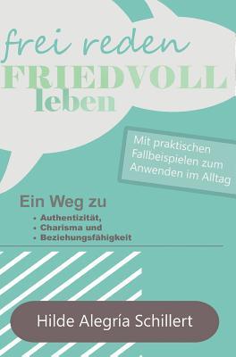 Frei Reden - Friedvoll Leben - Schillert, Hilde Alegria