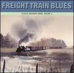 Freight Train Blues: Classic Railroad Songs, Vol. 4