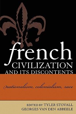 French Civilization and Its Discontents: Nationalism, Colonialism, Race - Abbeele, Georges (Editor), and Bergstrom, Janet (Contributions by), and Gafaiti, Hafid (Contributions by)