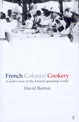 French Colonial Cookery - Burton, David