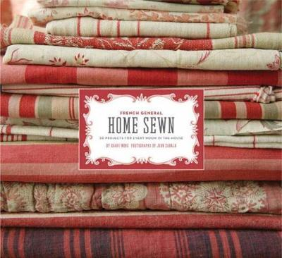 French General: Home Sewn: 30 Projects for Every Room in the House - Meng, Kaari