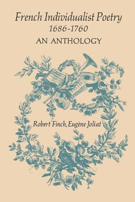 French Individualist Poetry 1686-1760: An Anthology - Finch, Robert (Editor), and Joliat, Eugene (Editor)