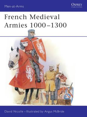 French Medieval Armies 1000-1300 - Nicolle, David, Dr.