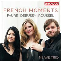 French Moments: Fauré, Debussy, Roussel - Neave Trio