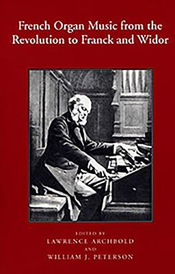French Organ Music from the Revolution to Franck and Widor - Archbold, Lawrence (Editor), and Peterson, William J (Editor)