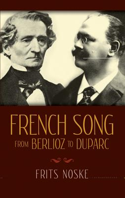 French Song from Berlioz to Duparc - Noske, Frits, Professor, and Benton, Rita (Translated by)