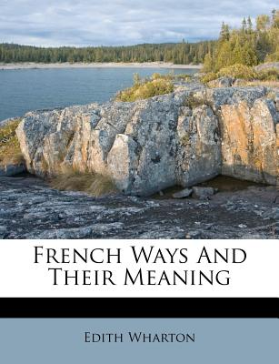 French Ways and Their Meaning - Wharton, Edith