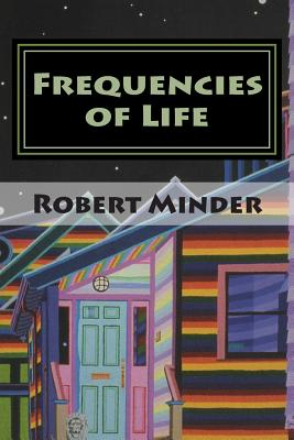 Frequencies of Life: Week One: Elementary Education - Minder, Robert