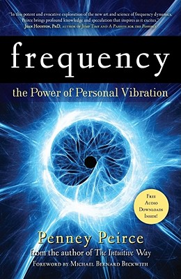 Frequency: The Power of Personal Vibration - Peirce, Penney