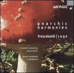 Frescobaldi, Cage: Anarchic Harmonies