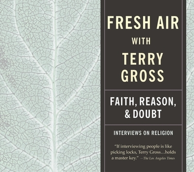 Fresh Air: Faith, Reason and Doubt - Gross, Terry, and Various (Performed by)