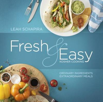Fresh & Easy Kosher Cooking: Ordinary Ingredients, Extraordinary Meals - Schapira, Leah, and Engongoro, Dan (Photographer)