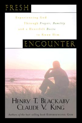 Fresh Encounter: Experiencing God Through Prayer, Humility, and a Heartfelt Desire to Know Him - Blackaby, Henry T