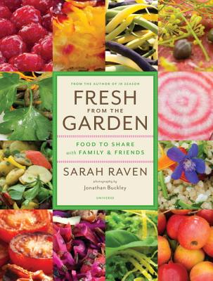 Fresh from the Garden: Food to Share with Family and Friends - Raven, Sarah, and Buckley, Jonathan (Photographer)