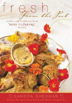 Fresh from the Past: Recipes and Revelations from Moll Flanders Kitchen - Sherman, Sandra, and Chotkowski, Karen, and Chotkowski, Henry