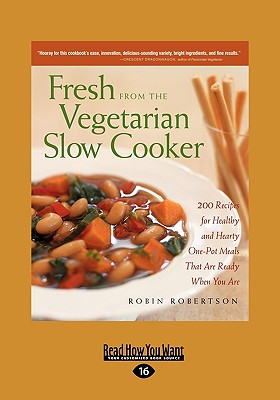 Fresh from the Vegetarian Slow Cooker: 200 Recipes for Healthy and Hearty One-Pot Meals That Are Ready When You Are (Easyread Large Edition) - Robertson, Robin