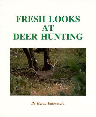 Fresh Looks at Deer Hunting - Dalrymple, Byron W