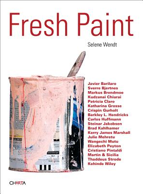 Fresh Paint - Wendt, Selene (Editor), and Schoonmaker, Trevor (Text by), and Robecchi, Michele (Text by)