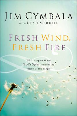 Fresh Wind, Fresh Fire: What Happens When God's Spirit Invades the Heart of His People - Cymbala, Jim, and Merrill, Dean