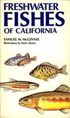 Freshwater Fishes of California - McGinnis, Samuel M.