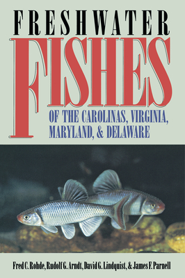 Freshwater Fishes of the Carolinas, Virginia, Maryland, and Delaware - Rohde, Fred C, and Arndt, Rudolf G, and Lindquist, David G