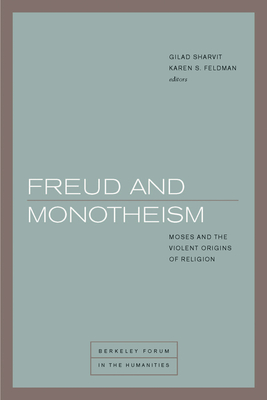 Freud and Monotheism: Moses and the Violent Origins of Religion - Sharvit, Gilad (Contributions by), and Feldman, Karen S (Editor), and Assmann, Jan (Contributions by)