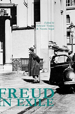 Freud in Exile: Psychoanalysis and Its Vicissitudes - Timms, Edward, Dr. (Editor), and Segal, Naomi (Photographer)