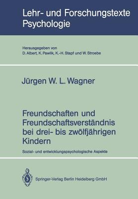 Freundschaften Und Freundschaftsverstandnis Bei Drei- Bis Zwolfjahrigen Kindern: Sozial- Und Entwicklungspsychologische Aspekte - Wagner, W L Jurgen