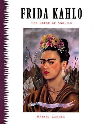 Frida Kahlo: Brush of Anguish - Zamora, Martha, and Sode, Marilyn (Translated by)