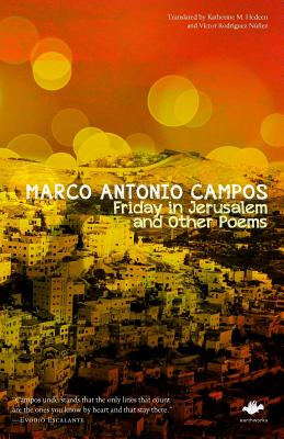 Friday in Jerusalem and Other Poems - Campos, Marco Antonio, and Hedeen, Katherine M. (Translated by), and Rodriguez-Nunez, Victor (Translated by)